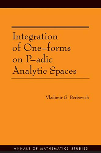 Integration of One-Forms on P-adic Analytic Spaces [Annals of Mathematics Studies No. 162]: ...