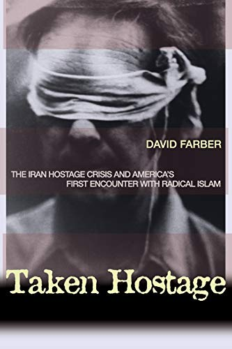 9780691127590: Taken Hostage: The Iran Hostage Crisis and America's First Encounter with Radical Islam (Politics and Society in Modern America)