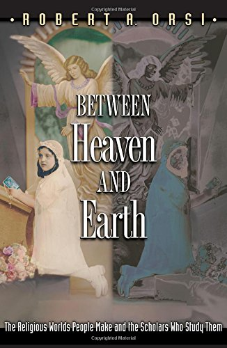 9780691127767: Between Heaven and Earth: The Religious Worlds People Make and the Scholars Who Study Them
