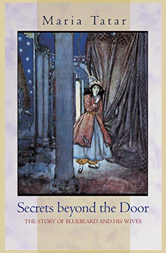 Secrets beyond the Door: The Story of Bluebeard and His Wives (0691127832) by Maria Tatar