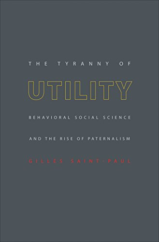 9780691128177: The Tyranny of Utility: Behavioral Social Science and the Rise of Paternalism