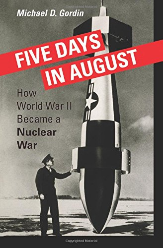 9780691128184: Five Days in August: How World War II Became a Nuclear War