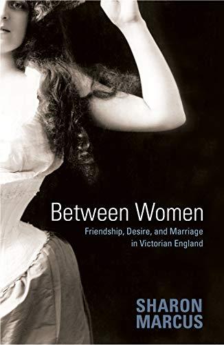 9780691128207: Between Women: Friendship, Desire, and Marriage in Victorian England