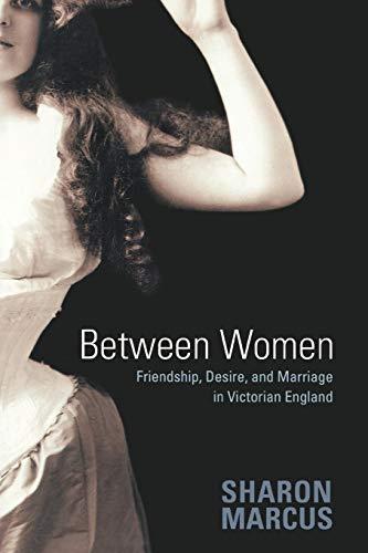 9780691128351: Between Women: Friendship, Desire, and Marriage in Victorian England