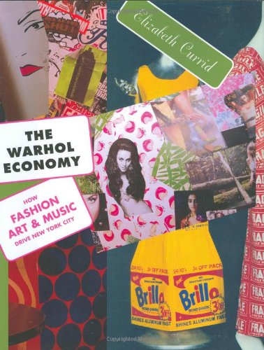 9780691128375: The Warhol Economy: How Fashion, Art, and Music Drive New York City