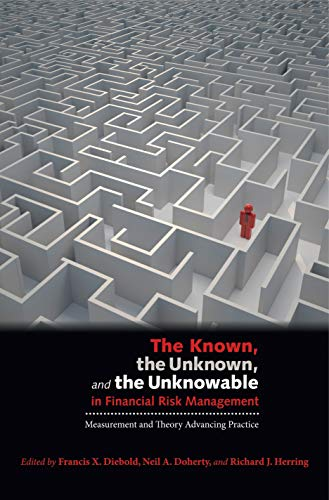 The Known, the Unknown, and the Unknowable in Financial Risk Management: Measurement and Theory ...