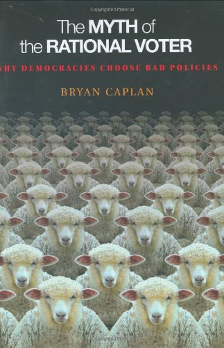 9780691129426: The Myth of the Rational Voter: Why Democracies Choose Bad Policies