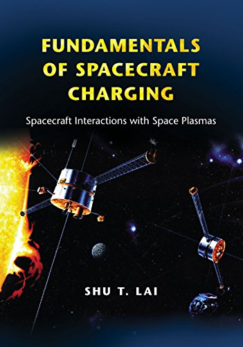 Fundamentals of Spacecraft Charging and#8211; Spacecraft Interactions with Space Plasmas: Shu Lai