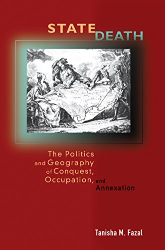 9780691129860: State Death: The Politics and Geography of Conquest, Occupation, and Annexation