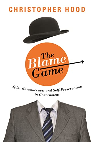 9780691129952: The Blame Game: Spin, Bureaucracy, and Self-Preservation in Government
