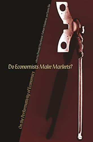 9780691130163: Do Economists Make Markets: On the Performativity of Economics
