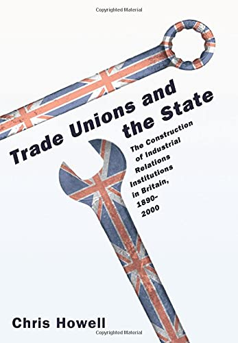 9780691130408: Trade Unions and the State: The Construction of Industrial Relations Institutions in Britain, 1890-2000