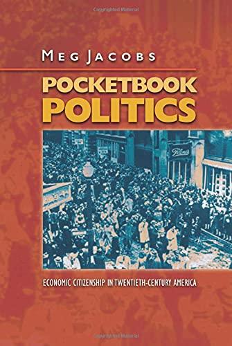 Pocketbook Politics: Economic Citizenship in Twentieth-Century America (Politics and Society in Modern America) (0691130418) by Meg Jacobs