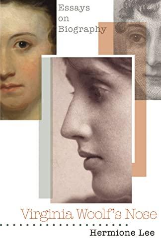 Virginia Woolfs Nose: Essays on Biography: Hermione Lee