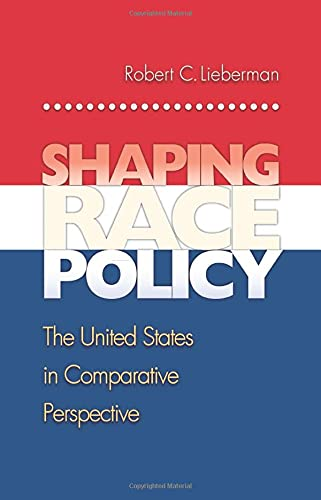 9780691130460: Shaping Race Policy: The United States in Comparative Perspective (Princeton Studies in American Politics: Historical, International, and Comparative Perspectives)