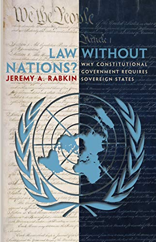 9780691130552: Law without Nations?: Why Constitutional Government Requires Sovereign States