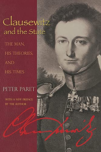9780691131306: Clausewitz and the State: The Man, His Theories, and His Times