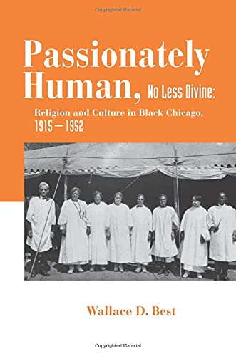 9780691133751: Passionately Human, No Less Divine: Religion and Culture in Black Chicago, 1915-1952