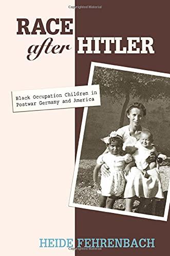 9780691133799: Race after Hitler: Black Occupation Children in Postwar Germany and America