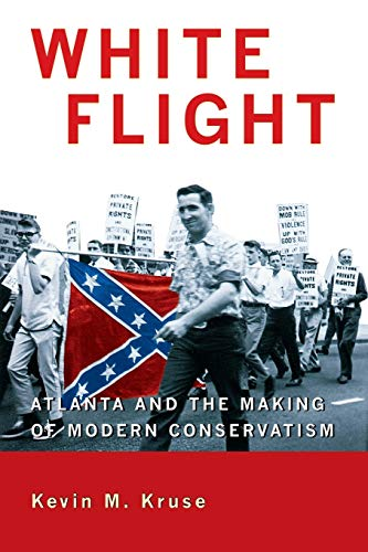 9780691133867: White Flight: Atlanta and the Making of Modern Conservatism (Politics and Society in Modern America)