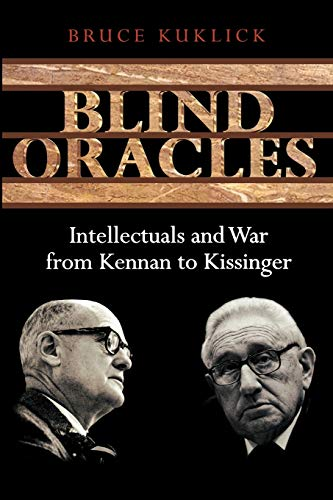 9780691133874: Blind Oracles: Intellectuals and War from Kennan to Kissinger