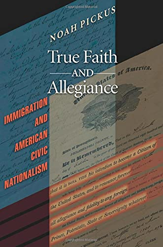 9780691133966: True Faith and Allegiance: Immigration and American Civic Nationalism