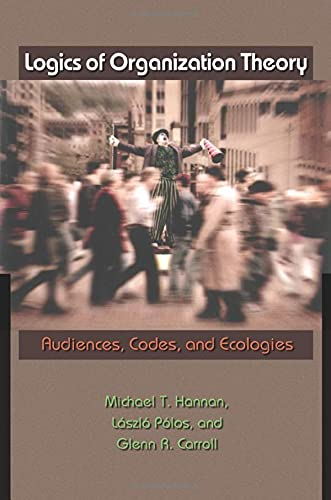 9780691134505: Logics of Organization Theory: Audiences, Codes, and Ecologies