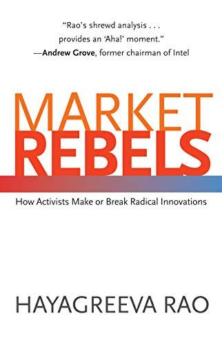 9780691134567: Market Rebels - How Activists Make or Break Radical Innovations