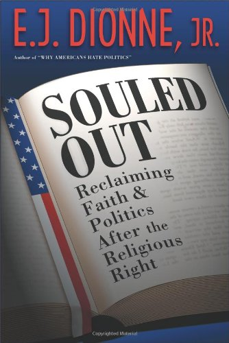 Souled Out: Reclaiming Faith and Politics After the Religious Right: Dionne, E J, Jr.