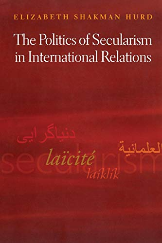 9780691134666: The Politics of Secularism in International Relations (Princeton Studies in International History and Politics)