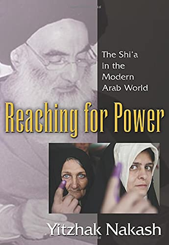 9780691134789: Reaching for Power: The Shi'a in the Modern Arab World