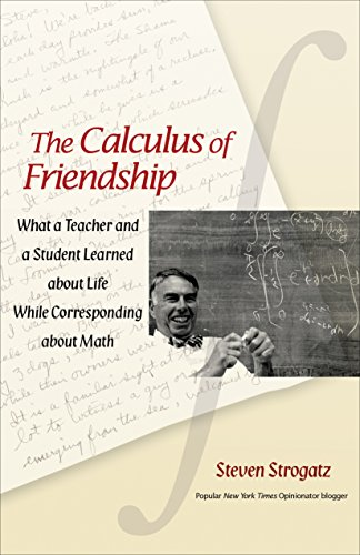 9780691134932: The Calculus of Friendship: What a Teacher and a Student Learned About Life While Corresponding About Math