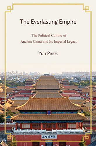 The Everlasting Empire: The Political Culture of Ancient China and Its Imperial Legacy: Pines, Yuri