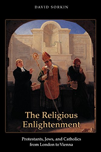 9780691135021: The Religious Enlightenment: Protestants, Jews, and Catholics from London to Vienna