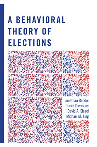 A Behavioral Theory of Elections: Bendor, Jonathan, Diermeier, Daniel, Siegel, David A., Ting, ...