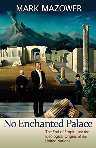 9780691135212: No Enchanted Palace: The End of Empire and the Ideological Origins of the United Nations (The Lawrence Stone Lectures)