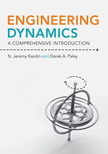 Engineering Dynamics: A Comprehensive Introduction: N. Jeremy Kasdin; Derek A. Paley