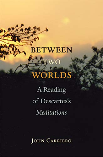 9780691135601: Between Two Worlds: A Reading of Descartes's Meditations