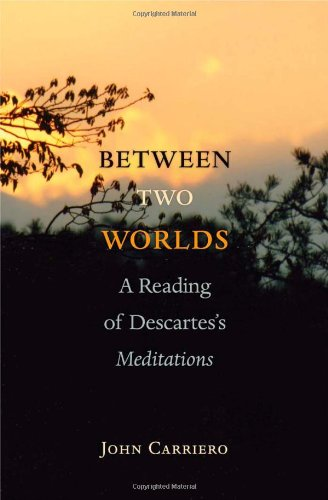 9780691135618: Between Two Worlds: A Reading of Descartes's Meditations