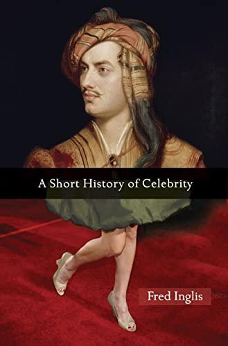 9780691135625: A Short History of Celebrity