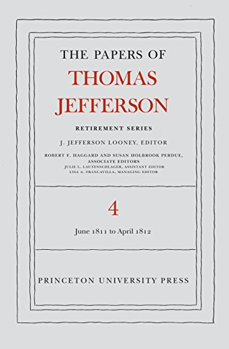 The Papers of Thomas Jefferson Retirement Series: Volume 4: June 1811 to April 1812: Jefferson, ...