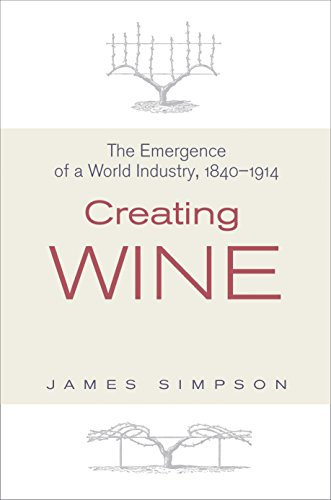 9780691136035: Creating Wine: The Emergence of a World Industry, 1840-1914 (The Princeton Economic History of the Western World)