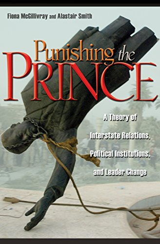 Punishing the Prince: A Theory of Interstate Relations, Political Institutions, and Leader Change (0691136068) by McGillivray, Fiona; Smith, Alastair