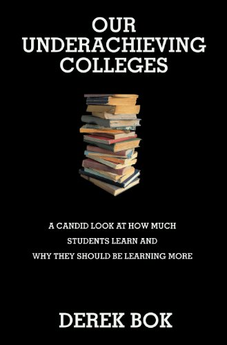 9780691136189: Our Underachieving Colleges: A Candid Look at How Much Students Learn and Why They Should Be Learning More (The William G. Bowen Memorial Series in Higher Education)