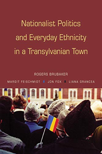 9780691136226: Nationalist Politics and Everyday Ethnicity in a Transylvanian Town