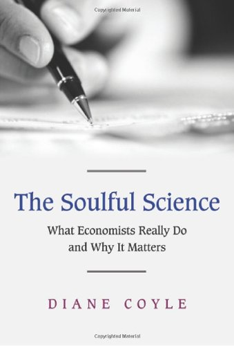 9780691136233: The Soulful Science: What Economists Really Do and Why It Matters