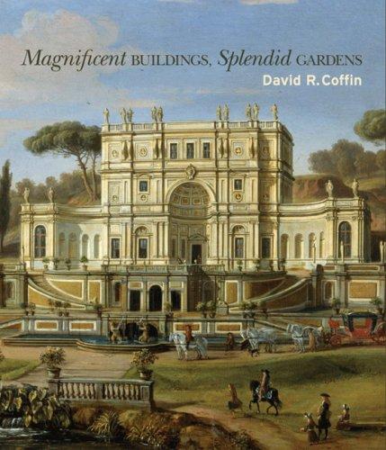 Magnificent Buildings, Splendid Gardens: Coffin, David R. & Vanessa Bezemer Sellers