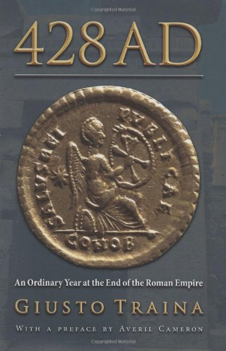9780691136691: 428 AD: An Ordinary Year at the End of the Roman Empire