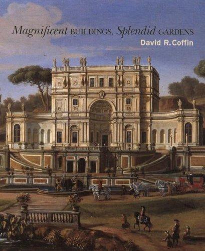 Magnificent Buildings, Splendid Gardens: David R. Coffin, Vanessa Bezemer Sellers (Editor)