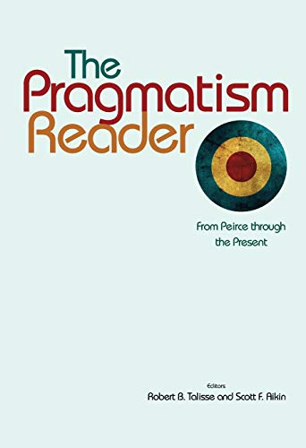 9780691137063: The Pragmatism Reader: From Peirce through the Present